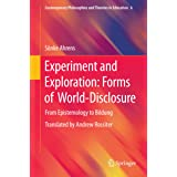 Experiment and Exploration: Forms of World-Disclosure: From Epistemology to Bildung (Contemporary Philosophies and Theories i