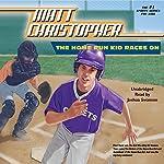 The Home Run Kid Races On | Matt Christopher