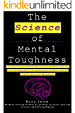 The Science of Mental Toughness: 15 Scientifically Proven Habits to Build Mental Toughness and a High Performance Mindset (English Edition)