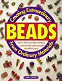 Creating Extraordinary Beads from Ordinary Material