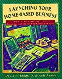 img - for Launching Your Home-Based Business: How to Successfully Plan, Finance and Grow Your New Venture book / textbook / text book