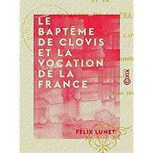 Le Baptême de Clovis et la vocation de la France: D'après le XIIe chapitre de l'Apocalypse (French Edition)