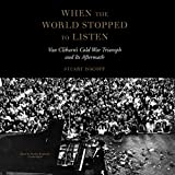 When the World Stopped to Listen: Van Cliburn's Cold War Triumph and Its Aftermath