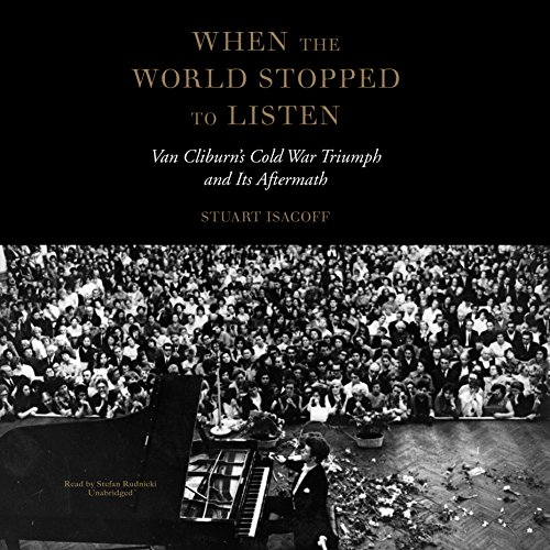 When the World Stopped to Listen: Van Cliburn's Cold War Triumph and Its Aftermath by Blackstone Audio, Inc.