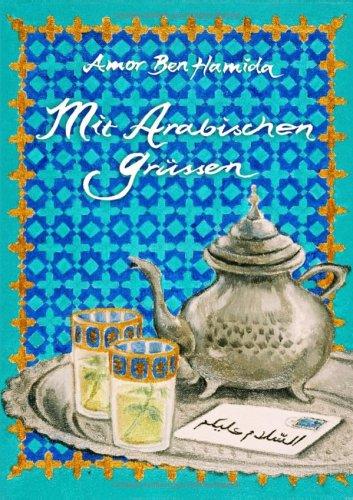Mit arabischen Grüßen: Ein kultureller Annäherungsversuch Broschiert – April 2007 Amor Ben Hamida Books on Demand 3833490594 Ratgeber