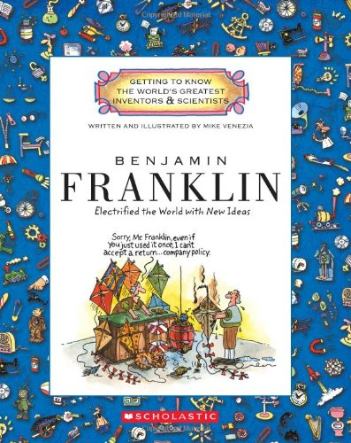 Benjamin Franklin: Electrified the World With New Ideas (Getting to Know the World's Greatest Inventors & Scientists) by Childrens Press