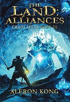 The Land: Alliances: A LitRPG Saga (Chaos Seeds Book 3) by [Kong, Aleron]