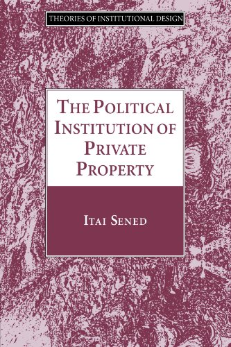The Political Institution of Private Property (Theories of Institutional Design)