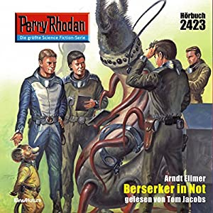 Berserker in Not (Perry Rhodan 2423) Hörbuch