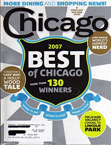 Chicago August 2007 Magazine BEST OF CHICAGO IN 2007 MORE THAN 130 WINNERS Where To Eat, Shop, & Play EVANSTON'S LOST BOY: A HOLLYWOOD - Lupe Glasses Fiasco