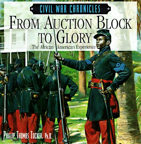 (From Auction Block to Glory: The African American Experience (Civil War Chronicles))
