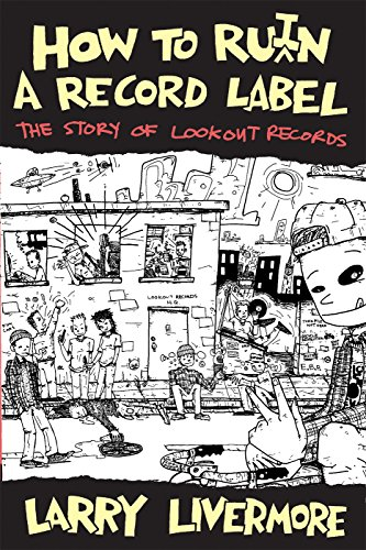 How To Ru(i)n A Record Label: The Story of Lookout Records [Larry Livermore] (Tapa Blanda)