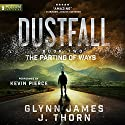 The Parting of Ways: Dustfall, Book 2 Audiobook by Glynn James, J. Thorn Narrated by Kevin Pierce