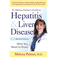 Dr. Melissa Palmer's Guide To Hepatitis and Liver Disease: A Practical Guide to Understanding, Treating & Living with Hepatitis & Liver