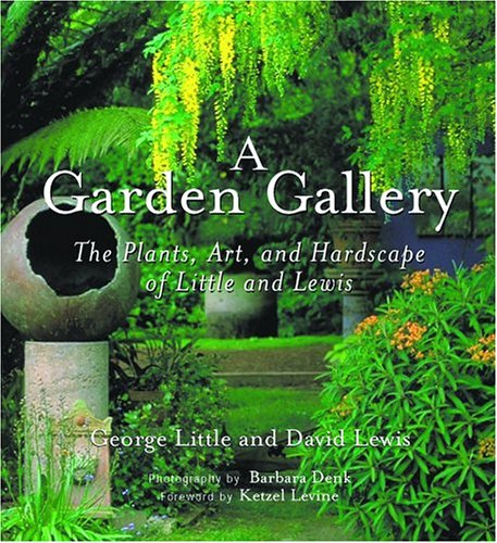 Lewis Gallery - Garden Gallery: The Plants, Art, and Hardscape of Little and Lewis