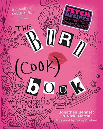 The Burn (Cook) Book: An Unofficial Mean Girls Guide by Jonathan Bennett, Nikki Martin