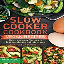 Slow Cooker Cookbook: Quick and Easy Vegan Recipes to Lose Weight and Get into Shape, Volume 5 Audiobook by Francesca Bonheur Narrated by Lauren Hartzog