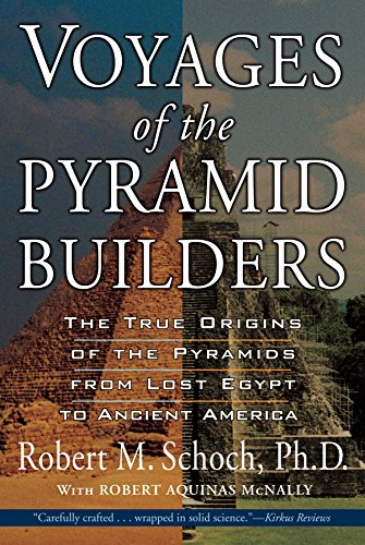 (Voyages of the Pyramid Builders: The True Origins of the Pyramids from Lost Egypt to Ancient America)