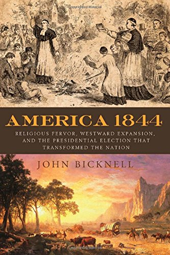 Download America 1844: Religious Fervor, Westward Expansion, and the Presidential Election That Transformed the Nation pdf epub