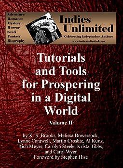 Indies Unlimited: Tutorials and Tools for Prospering in a Digital World Volume II by [Brooks, K. S., Al Kunz, Carol Wyer, Carolyn Steele, Krista Tibbs, Lynne Cantwell, Martin Crosbie, Melissa Bowersock, Rich Meyer]