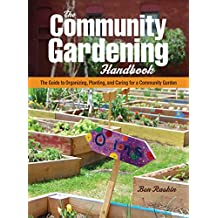 The Community Gardening Handbook: The Guide to Organizing, Planting, and Caring for a Community Garden (Hobby Farms)