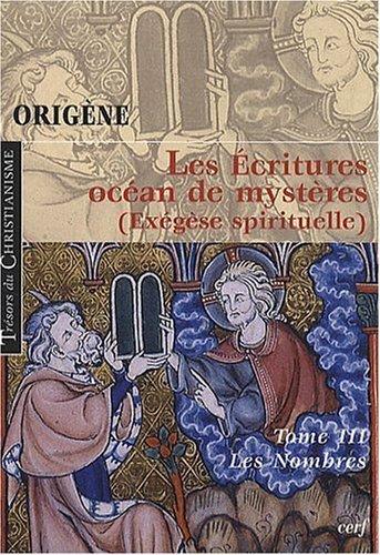 Les écritures, océan de mystères (Exégèse spirituelle) : Tome 3, Les Nombres Broché – 4 mars 2010 Origène Agnès Egron Cerf 2204091073