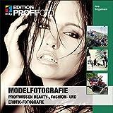 Modelfotografie: Profiwissen Beauty-, Fashion- und Erotik-Fotografie (mitp Edition Profifoto)