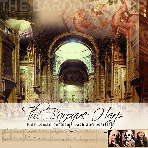The Baroque Harp - C.P.E. Bach, J.S. Bach & Scarlatti by Judy Loman