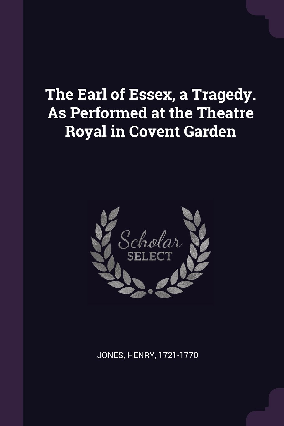 Read Online The Earl of Essex, a Tragedy. as Performed at the Theatre Royal in Covent Garden pdf epub