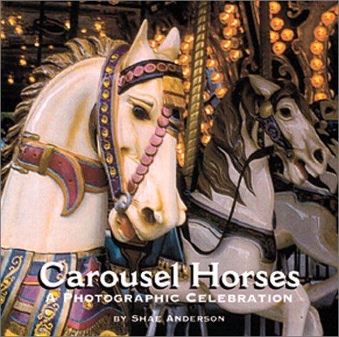 Carousel Horses: A Photographic Celebration ()