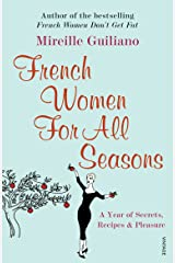 French Women for All Seasons: A Year of Secrets, Recipes, and Pleasure Paperback