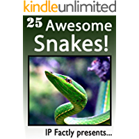 25 Awesome Snakes! Incredible Facts, Photos and Video Links to Some of the Most Incredible Animals on Earth (25 Amazing Animals Series Book 12)