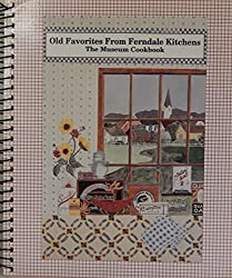 Old Favorites From Ferndale Kitchens (The museum Cookbook)
