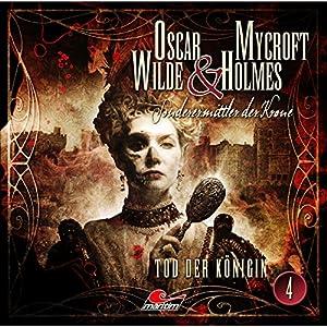 Tod der Königin (Oscar Wilde & Mycroft Holmes - Sonderermittler der Krone 4) Hörspiel