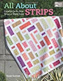 All About Strips: Coloful Quilts from Strips of Many Sizes