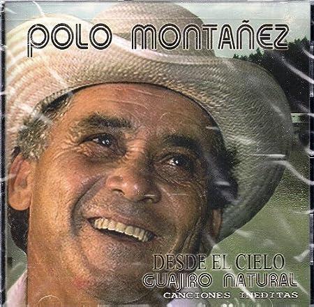 Desde El Cielo Guajiro Natural by Polo Montanez: Polo Montanez ...