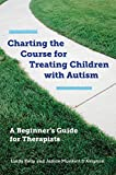 img - for Charting the Course for Treating Children with Autism: A Beginner's Guide for Therapists book / textbook / text book