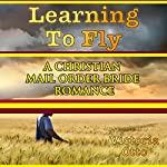 Learning to Fly: A Christian Mail Order Bride Romance | Victoria Otto