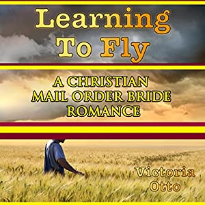 Learning to Fly: A Christian Mail Order Bride Romance Audiobook