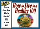 How to Live to a Healthy 100!, Russ L. Potter, 1577570022
