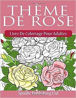 sprzedaż usa online najlepszy hurtownik specjalne wyprzedaże Amazon.com: Thème De Rose :Livre De Coloriage Pour Adultes ...