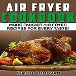 Air Fryer Cookbook: More Fancier Air Fryer Recipes for Every Taste! | Simon Donovan