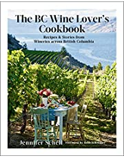 BC Wine Lover's Cookbook, The: Recipes & Stories from Wineries Across British Columbia