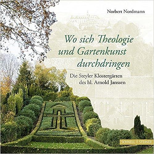 Wo Sich Theologie Und Gartenkunst Durchdringen: Die Steyler Klostergarten Des Hl. Arnold Janssen