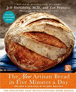 The New Artisan Bread in Five Minutes a Day: The Discovery That Revolutionizes Home Baking by [Hertzberg MD, Jeff, Zoë François]