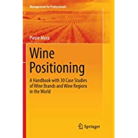 Wine Positioning: A Handbook with 30 Case Studies of Wine Brands and Wine Regions in the World (Management for Professionals)
