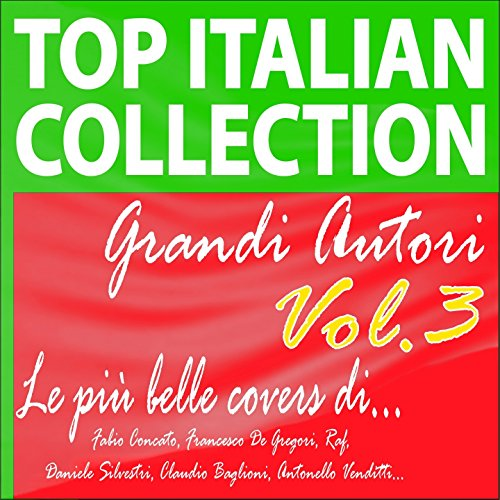 Top Italian Collection: Grandi autori, vol. 3 (Le più belle covers di Fabio Concato, Francesco De Gregori, Raf, Daniele Silvestri, Claudio Baglioni, Antonello Venditti...)