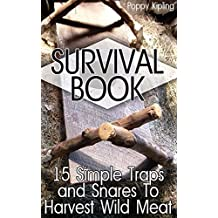 Survival Book: 15 Simple Traps and Snares To Harvest Wild Meat