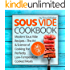 Sous Vide Cookbook: Modern Sous Vide Recipes - The Art and Science of Cooking For Perfectly Low-Temperature Cooked Meals