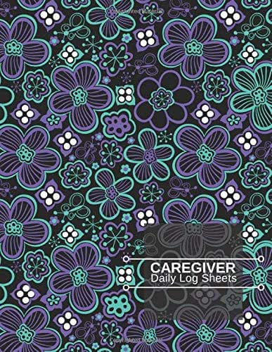 Caregiver Daily Log Sheets: Daily Home Aide Record Book, Monitoring Patient Details & Treatment Medical Care, Organizing Routine Checks, Gifts for ... with 110 Pages. (Health and Well-being Logs)
